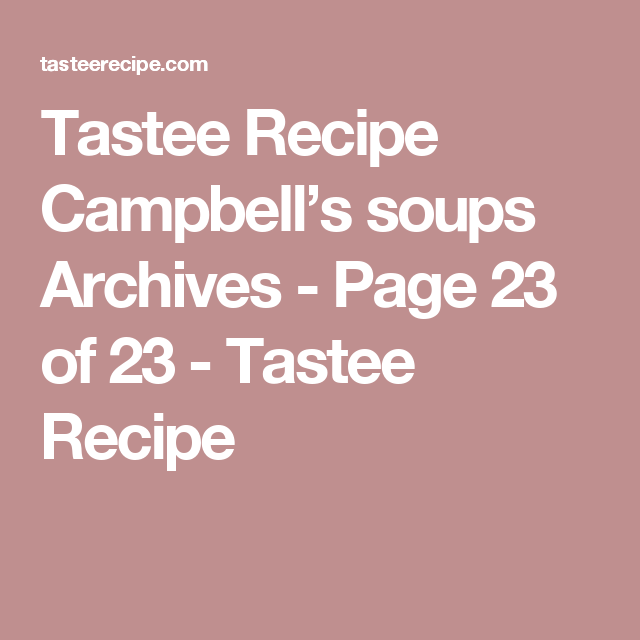 Tastee Recipe Campbell's soups Archives - Page 23 of 23 - Tastee Recipe