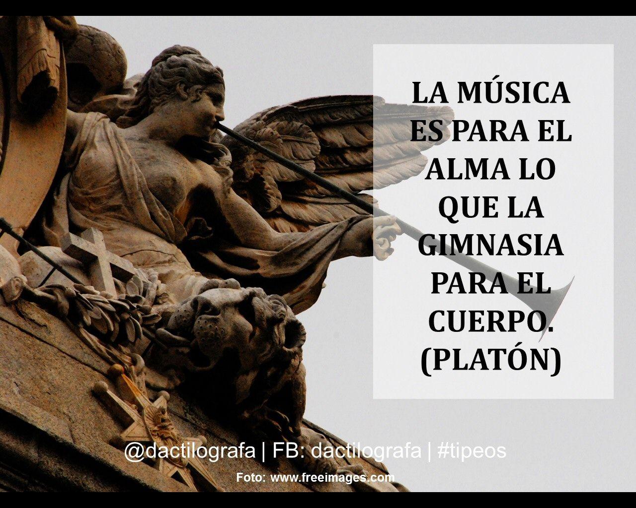 La música es para el alma lo que la gimnasia para el cuerpo. (Platón ...