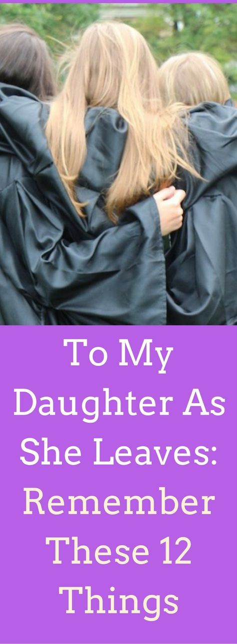 To My Daughter As She Leaves Remember These  Things  Advice