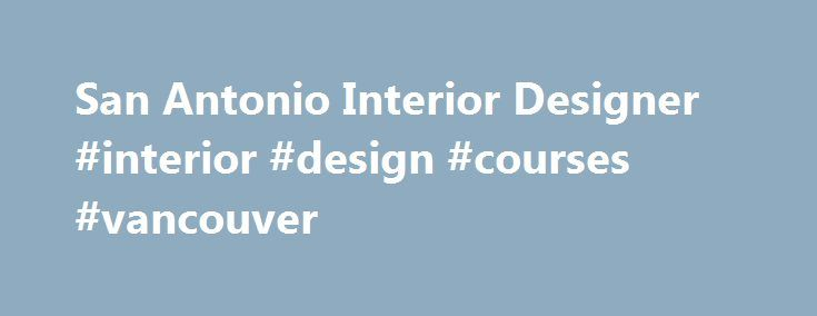 San Antonio Interior Designer Design Courses Vancouver