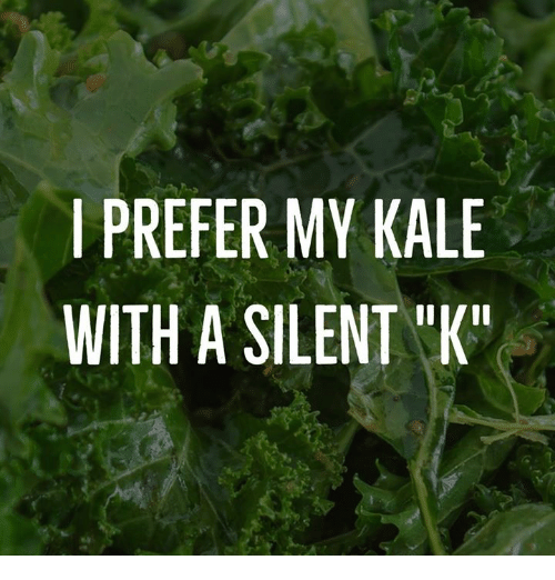5a616538d Image result for i prefer my kale with a silent k | Giggles & Grins ...
