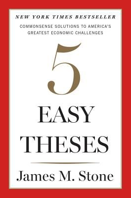 five easy theses commonsense solutions to america s greatest  five easy theses commonsense solutions to america s greatest economic challenges by james m