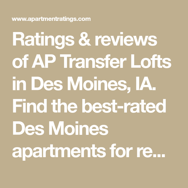 Ratings & Reviews Of AP Transfer Lofts In Des Moines, IA