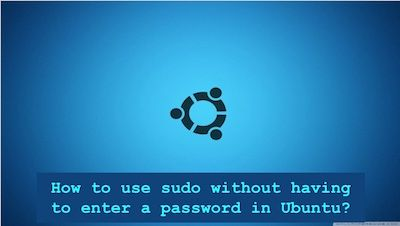 How to use sudo without having to enter a password in