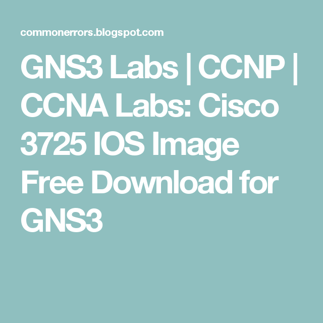 GNS3 Labs | CCNP | CCNA Labs: Cisco 3725 IOS Image Free Download for