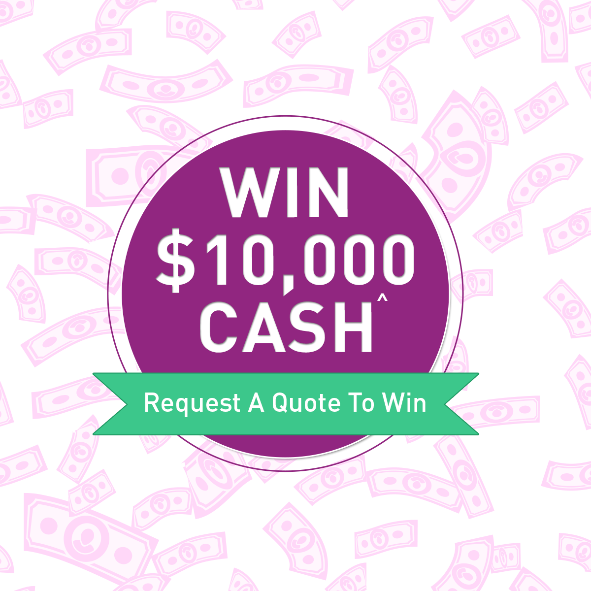 We are giving away 10,000! Enter by getting a quote for