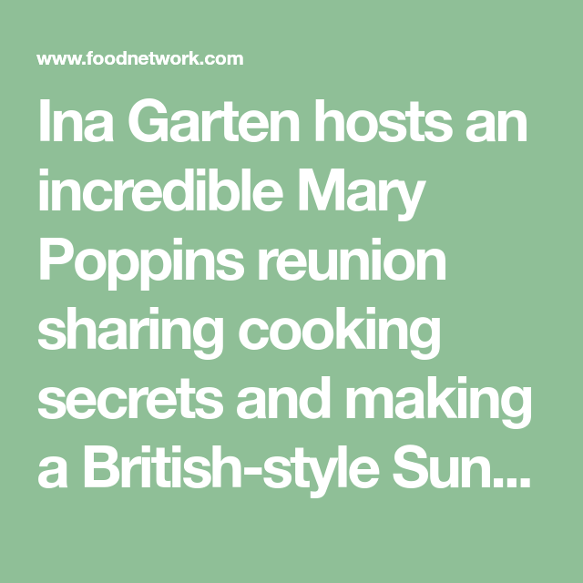 Photo of Source by pughrobyn556 Ina Garten hosts an incredible Mary Poppins reunion shari…