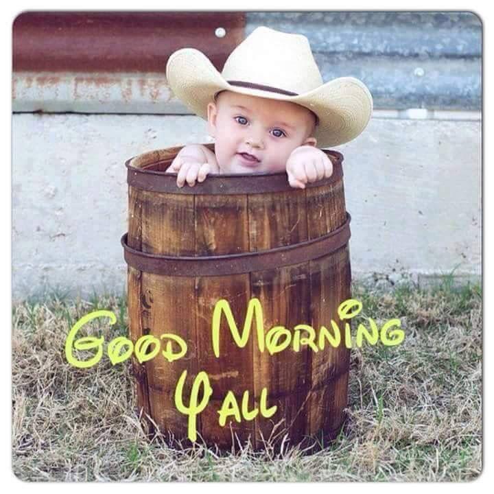 Good Morning Morning Memes Baby Stuff Country Good Morning