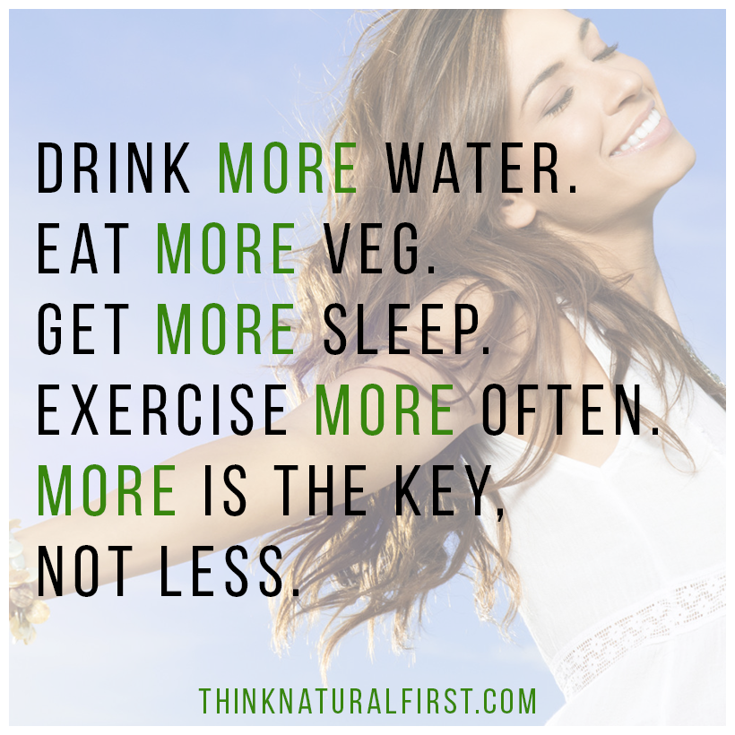 More Of The Good Stuff Less On Bad Ones ThinkNaturalFirst Health Quotes Sayings