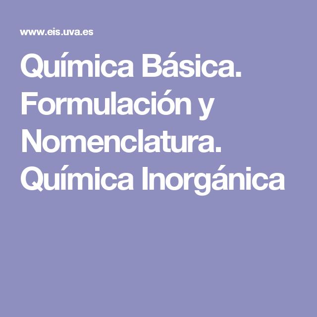 Química Básica. Formulación y Nomenclatura. Química Inorgánica