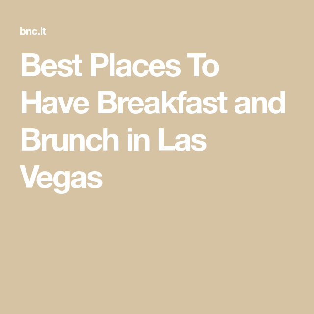 Best Places To Have Breakfast And Brunch In Las Vegas In