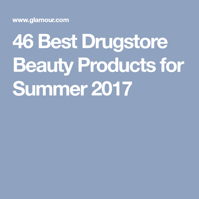 46 Best Drugstore Beauty Products for Summer 2017