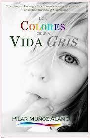 Virginia Oviedo - Libros, pintura, arte en general.: LOS COLORES DE UNA VIDA GRIS de PILAR MUÑOZ ÁLAMO