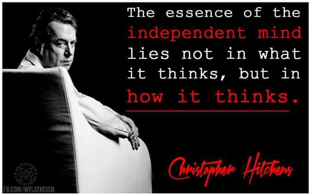 The essence of the independent mind lies not in what it thinks, but how it thinks. Christopher Hitchens