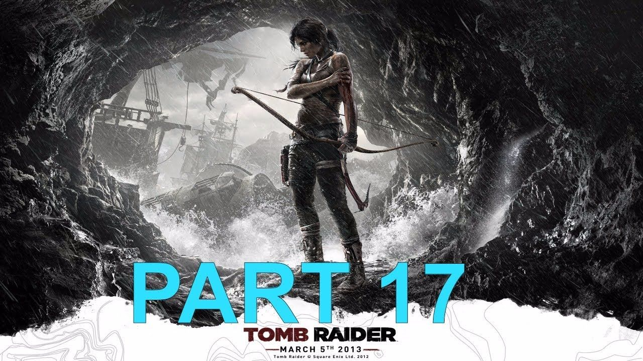 Tomb Raider 2013 Gameplay Walkthrough Part 17 Tomb Raider 2013