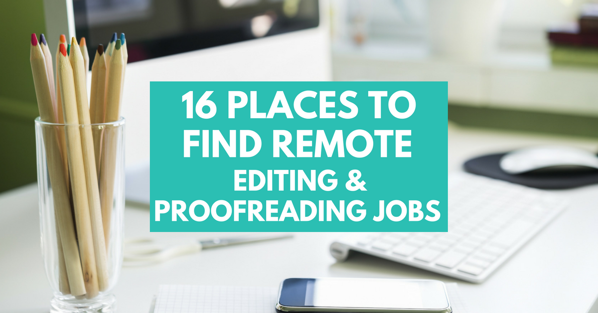 16 Places To Find Remote Editing And Proofreading Jobs Proofreading Jobs Editing Jobs Online Writing Jobs