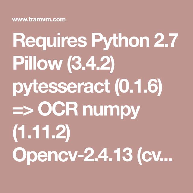 Requires Python 2 7 Pillow (3 4 2) pytesseract (0 1 6