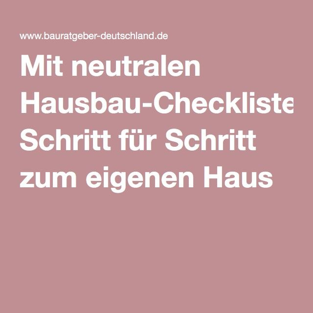 mit neutralen hausbau checklisten schritt f r schritt zum eigenen haus haus pinterest haus. Black Bedroom Furniture Sets. Home Design Ideas