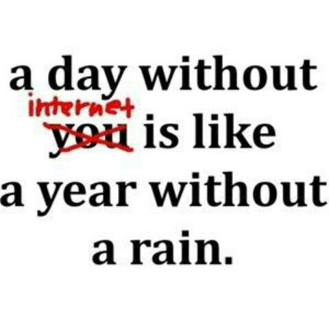 A Day Without Internet Is Like A Year Without Rain Funny Quotes Inspirational Quotes Quotes To Live By