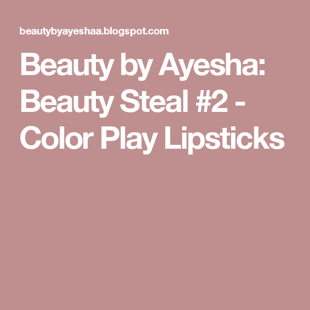 Beauty by Ayesha: Beauty Steal #2 - Color Play Lipsticks
