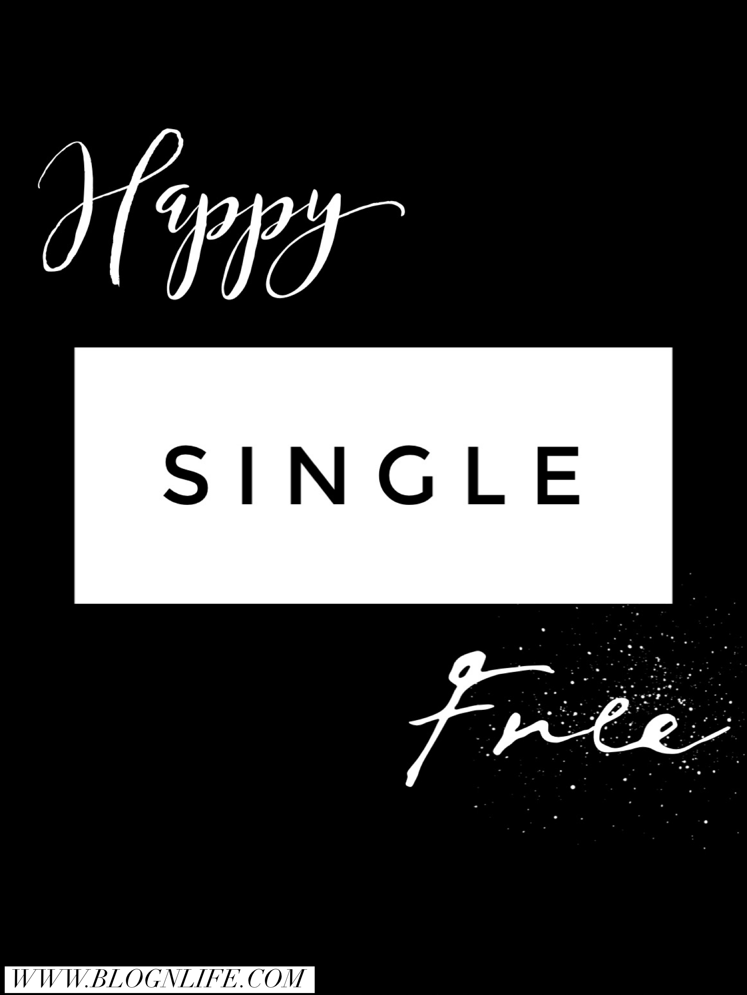 Happy Single And Free Single And Happy Good Life Quotes Single Life Quotes