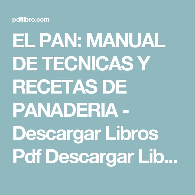 El Pan Manual De Tecnicas Y Recetas De Panaderia Descargar Libros Pdf Descargar Libros Pdf Recetas De Panadería Recetas Panadería