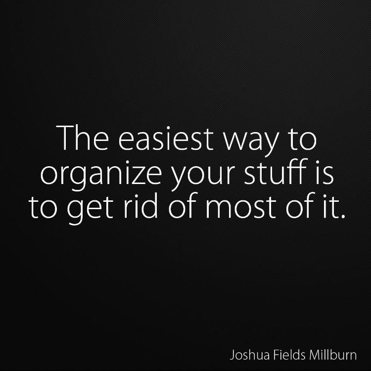 The Easiest Way To Organize Your Stuff Is To Get Rid Of Most Of It