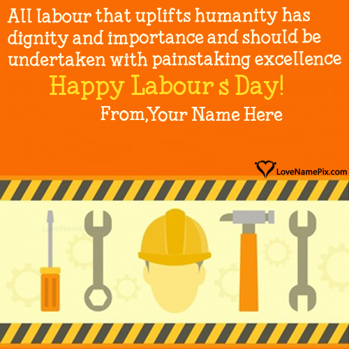 Happy Labour Day Quotes Inspirational With Name #happylabordayimages Write your names on unique Happy Labour Day Quotes Inspirational images in quick time.We have a best collection of beautiful high resolution Labor Day images with best quotes specially designed to express your feelings and love in best way.Just write your good name on Happy Labour Day Quotes Inspirational picture and generate your photo in easiest way.You can send and use your name images for facebook profile dps as well. #labordayquotes