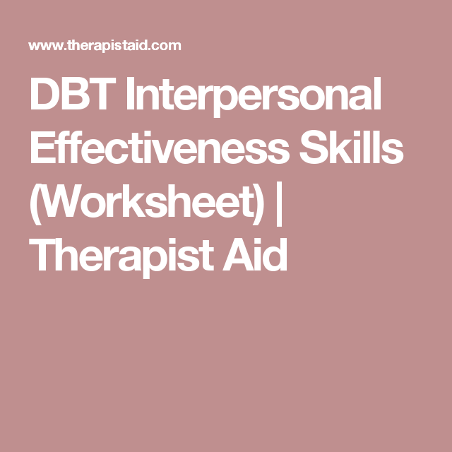 DBT Interpersonal Effectiveness Skills (Worksheet) | Therapist Aid ...