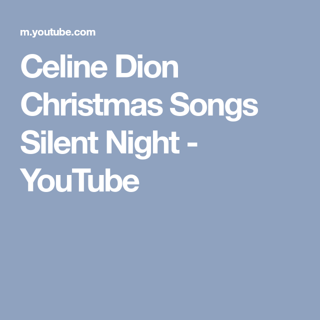 Celine Dion Christmas Songs Silent Night Youtube Celine Dion Christmas Celine Dion Christmas Song