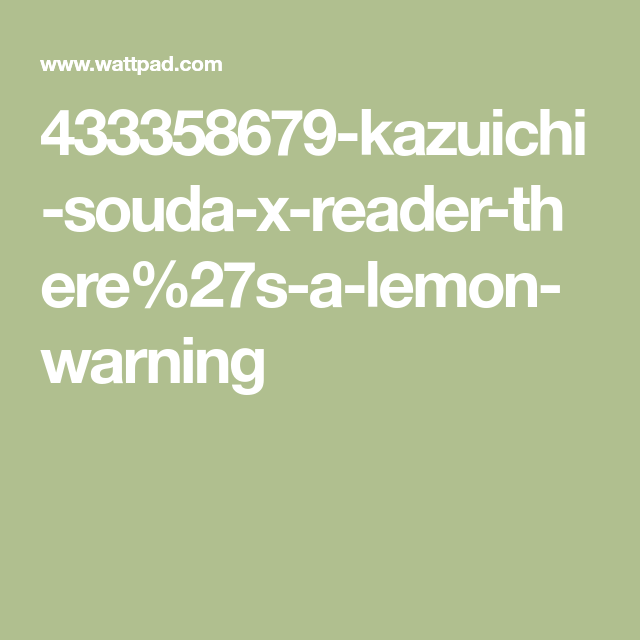 Kazuichi Souda x Reader (Lemon) - Lemon Warning You Pervs