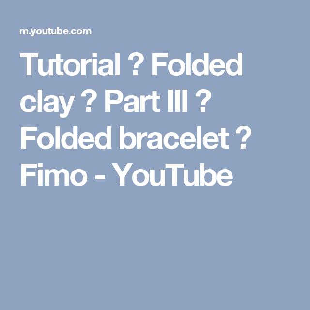 Tutorial ∗ Folded clay ∗ Part III ∗ Folded bracelet ∗ Fimo - YouTube