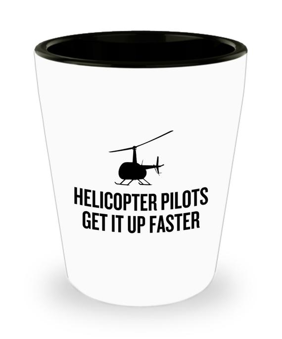 Funny Helicopter Pilot Shot Glass - Helicopter Pilots Get It Up Faster - Helicopter Gift Idea