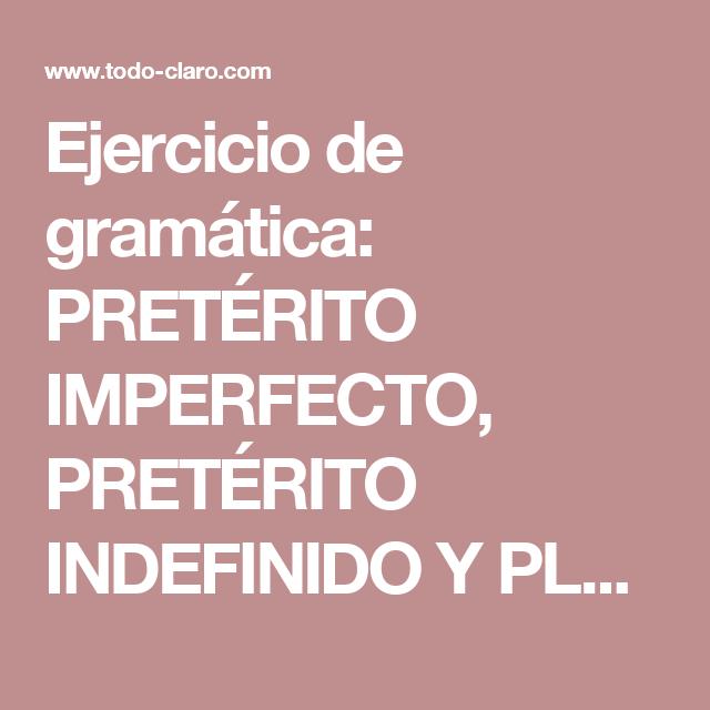 Ejercicio de gramática: PRETÉRITO IMPERFECTO, PRETÉRITO INDEFINIDO Y PLUSCUAMPERFECTO - página 8 de 11 (todos los niveles