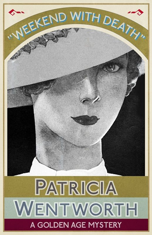 WEEKEND WITH DEATH by Patricia Wentworth. Published July 2016 by Dean Street Press.
