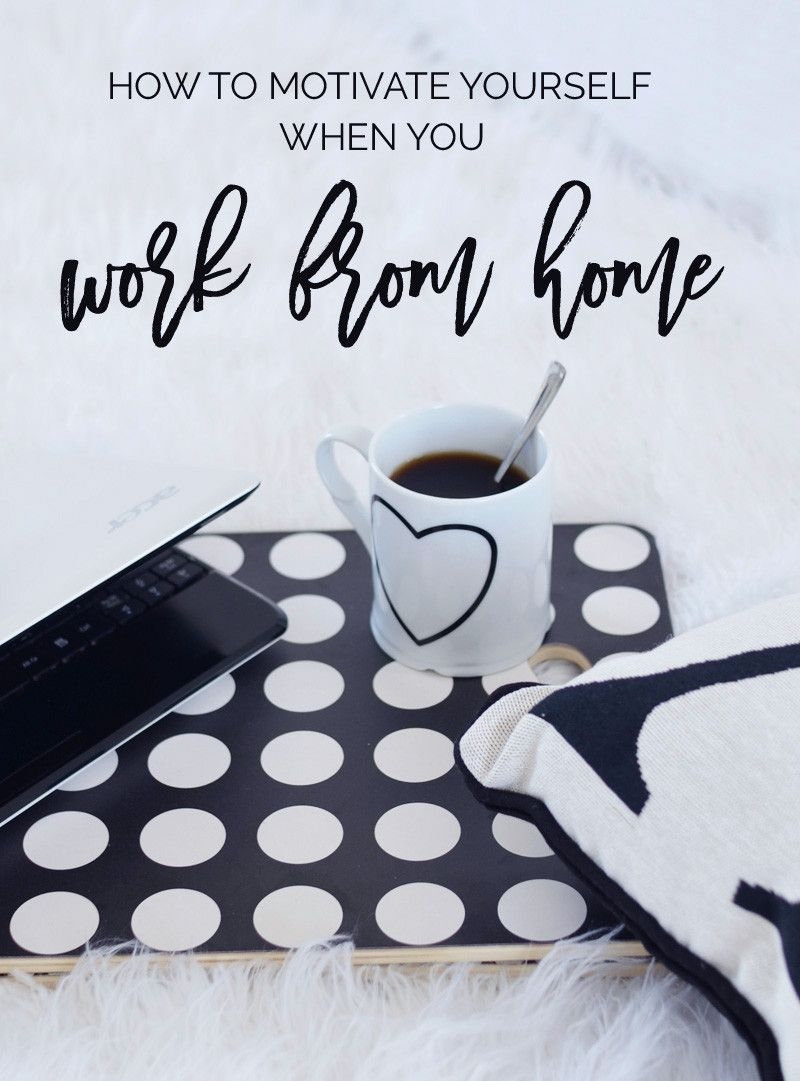 How to Motivate Yourself When You Work from Home   Blogging