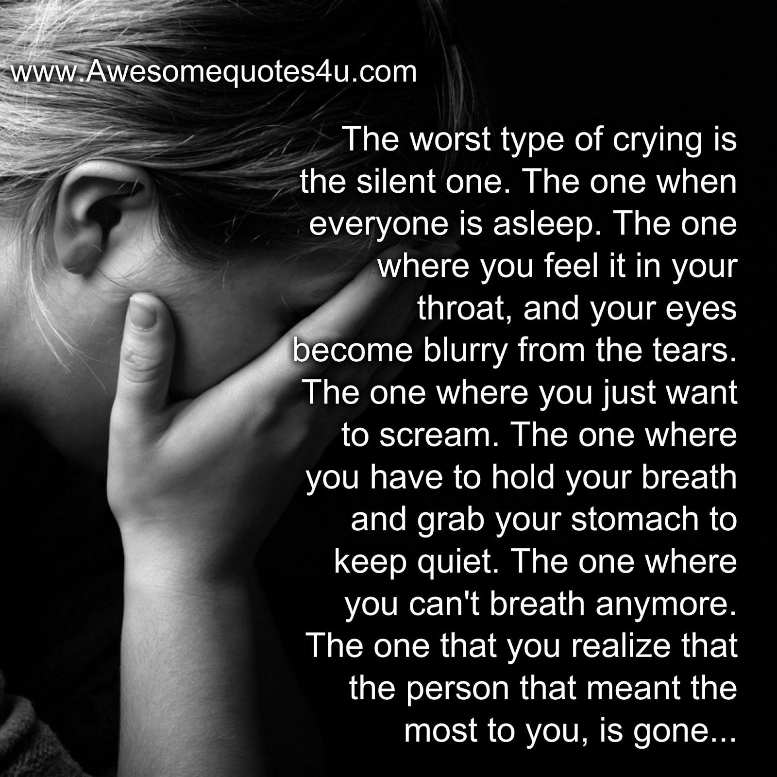 Awesome Quotes The Worst Type Of Crying Is The Silent One Life
