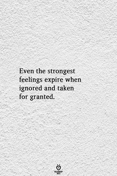Even The Strongest Feelings Expire When Ignored And Taken For Granted