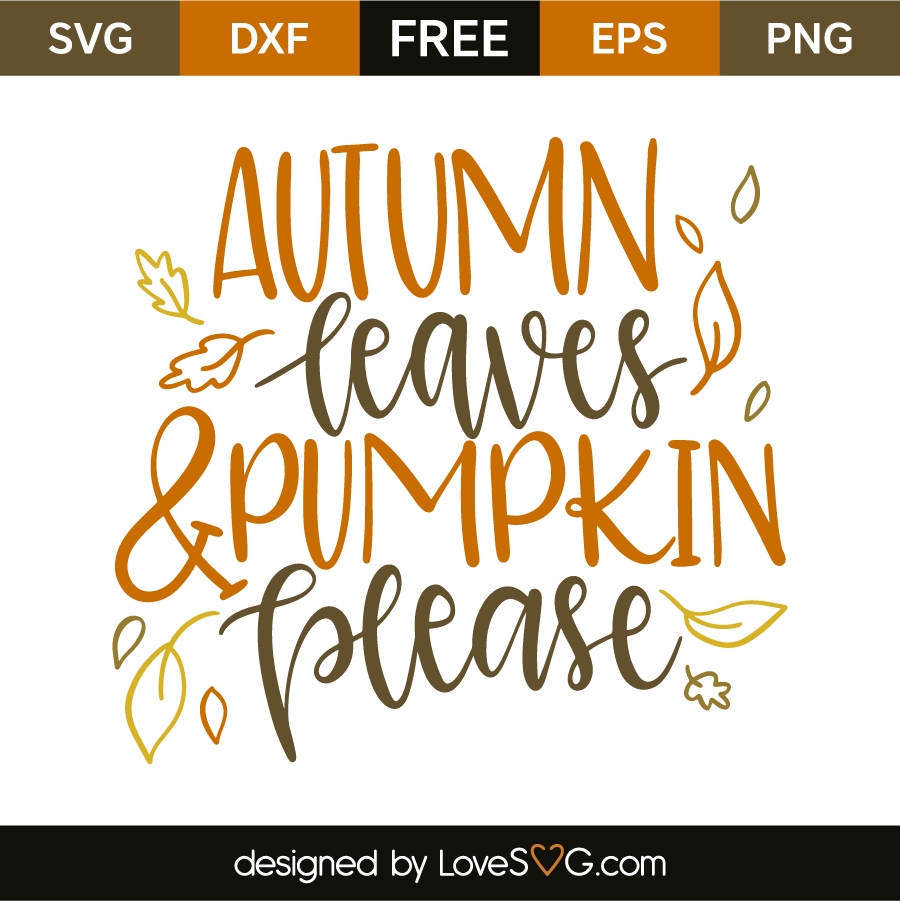 Autumn Leaves Pumpkin Please Lovesvg Com Cricut Svg Files For Cricut Cricut Vinyl