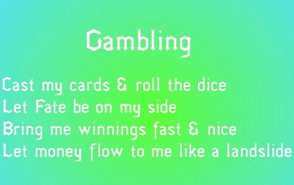 Gambling spell  Can also be used as a chant or mantra