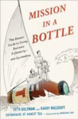 Mission in a Bottle. (Seth Goldman) In graphic novel format, the cofounders of Honest Tea present the history of the company and provide practical advice on launching a successful business, perseverance, and creative problem-solving.