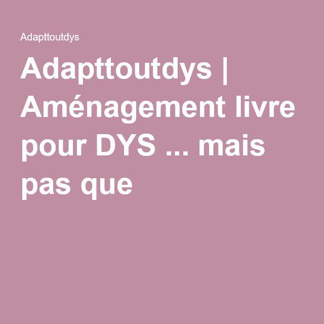 Adapttoutdys   Aménagement livre pour DYS ... mais pas que
