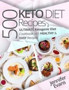 500 ketogenic diet recipes ultimate ketogenic diet cookbook with 500 ketogenic diet recipes ultimate ketogenic diet cookbook with healthy easy recipes free download by jennifer evans isbn 9781548388973 with booksbob forumfinder Image collections