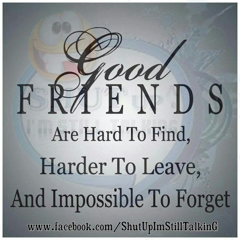 Good Friends Are Hard To Find, Harder To Leave, And Impossible To Forget | Quotes | Friends are ...
