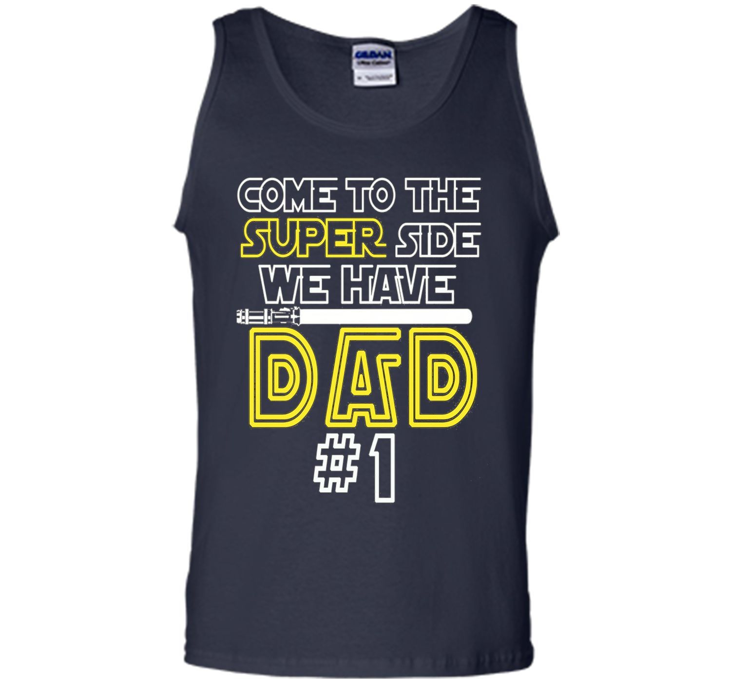 Father's Day Gift Come to the Super side We Have DAD t-shirt
