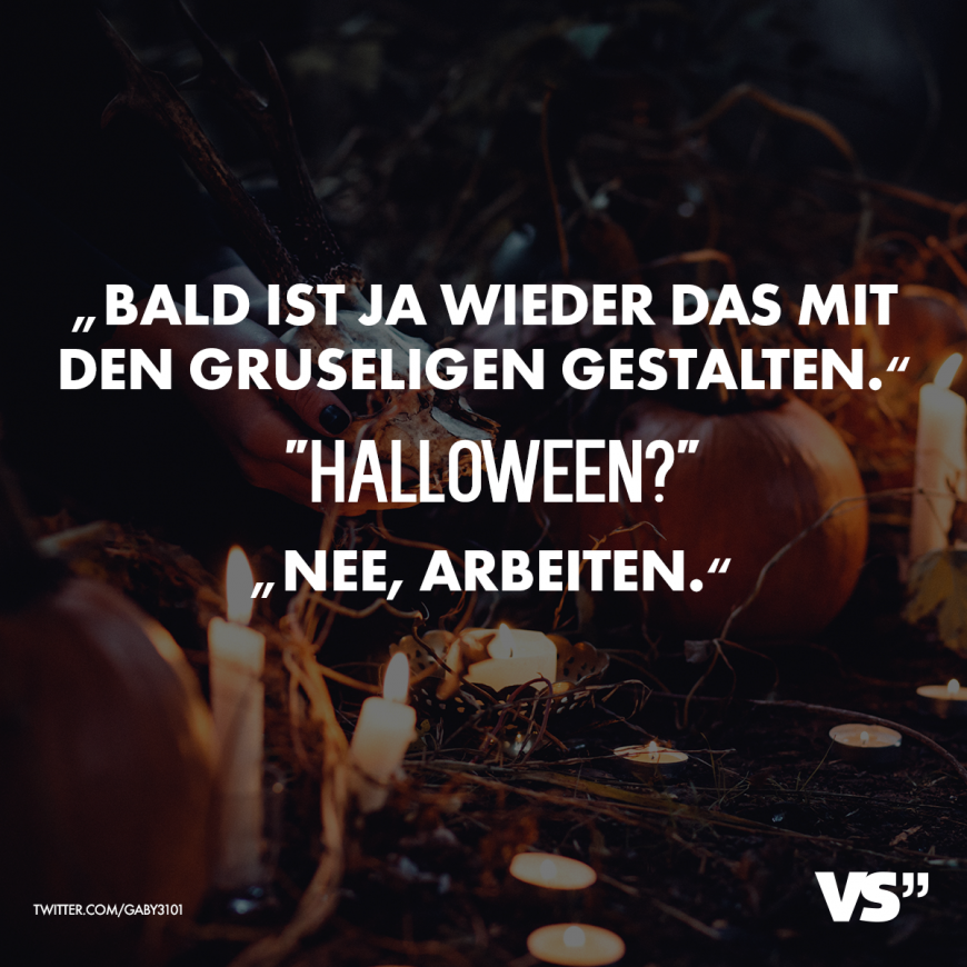 Bald Ist Ja Wieder Das Mit Den Gruseligen Gestalten Halloween Nee Arbeiten Visual Statements Lustige Spruche Bilder Spruche Lustige Spruche