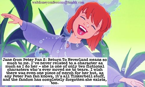 """ ""Jane from Peter Pan 2: Return To Neverland means so much to me. I've never related to a character as much as I do her - she is one of only two fictional characters who's ever moved me to tears. I wish there was even one piece of merch for her but,..."