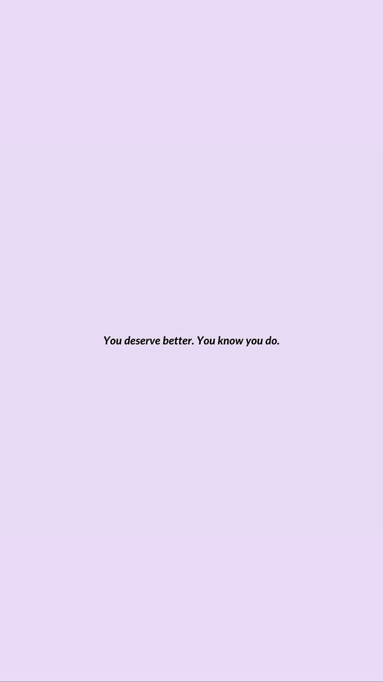 You Derserve Quote Backgrounds You Deserve Better Quote Aesthetic