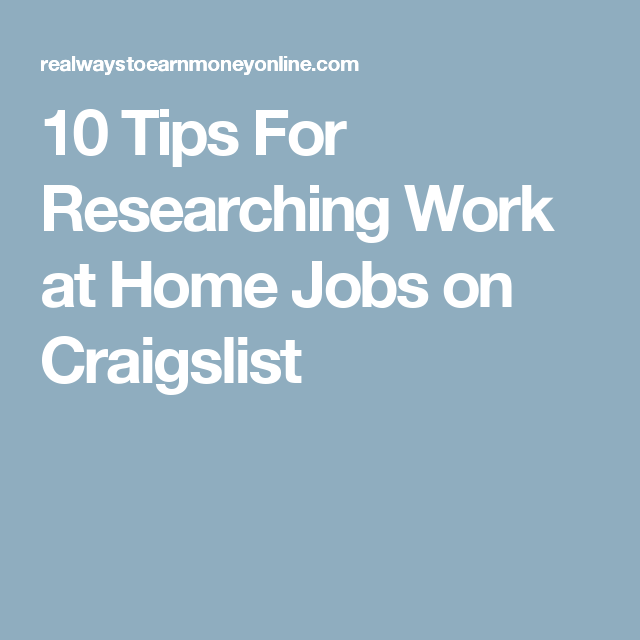 10 Tips For Researching Craigslist Work From Home Jobs Work From Home Jobs Home Jobs Tips