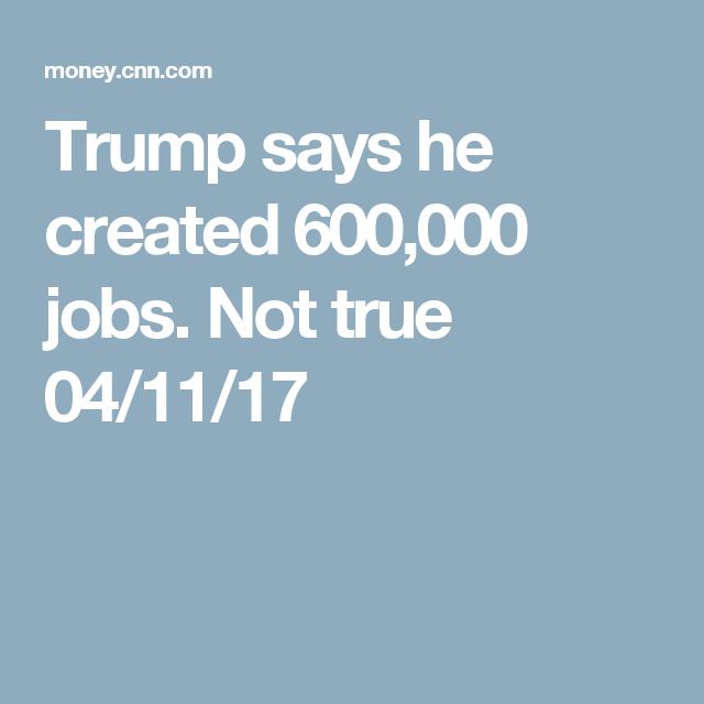 Trump says he created 600,000 jobs. Not true  04/11/17